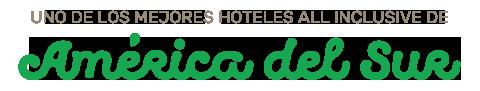 Uno de los mejores hoteles all inclusive de América del Sur